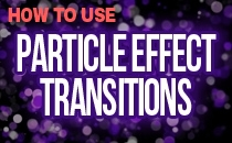 How To Use The Particle Effect Transitions