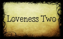 Loveness Two