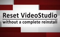 Reset VideoStudio Without Re-installing
