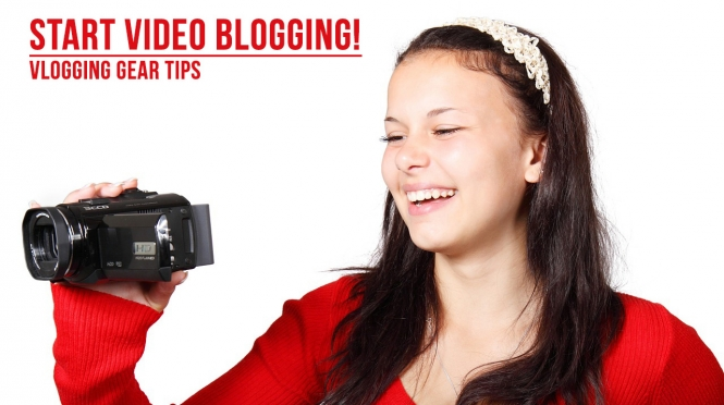 Start Video Blogging! Gear Tips
