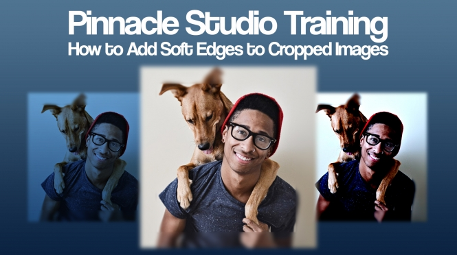 Pinnacle Studio Training: Cropping with Soft Edges On All 4 Sides
