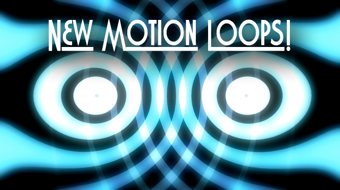 New Motion Loops!